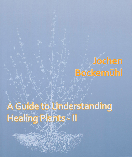 A Guide to Understanding Healing Plants. Volume 2