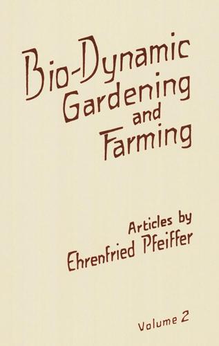 Bio-Dynamic Gardening and Farming. Volume 2