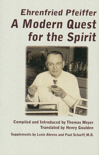 Ehrenfried Pfeiffer. A Modern Quest for the Spirit