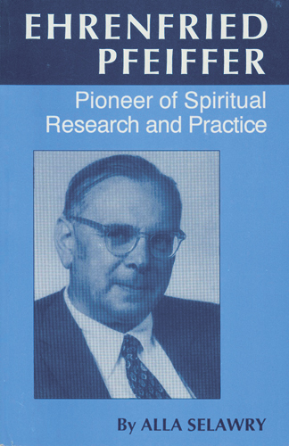 Ehrenfried Pfeiffer. Pioneer in Spiritual Research and Practice
