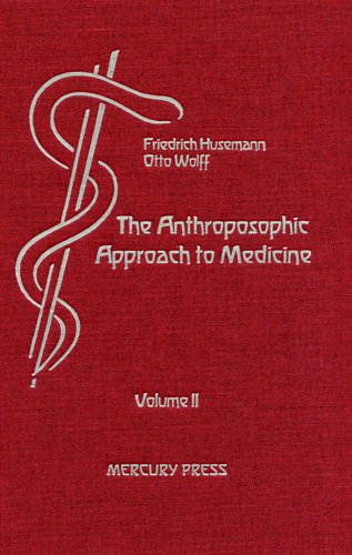 The Anthroposophic Approach to Medicine Volume II