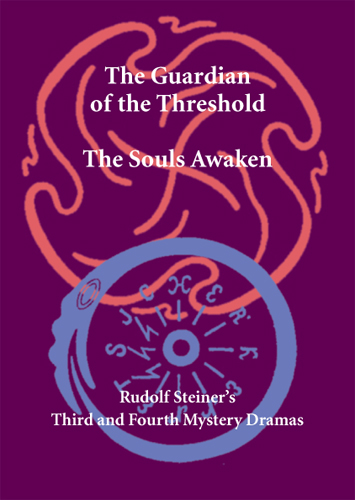 Rudolf Steiner's Third and Fourth Mystery Dramas