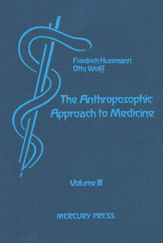 The Anthroposophical Approach to Medicine. Volume III