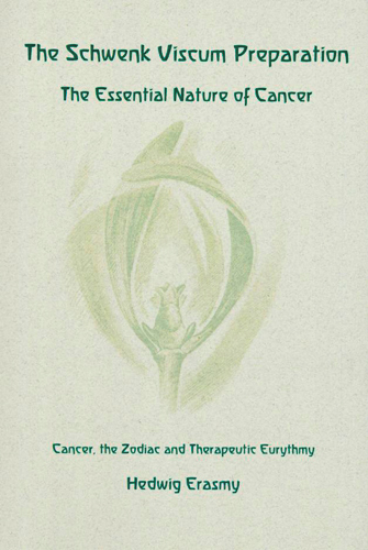 The Schwenk Viscum Preparation. The Essential Nature of Cancer
