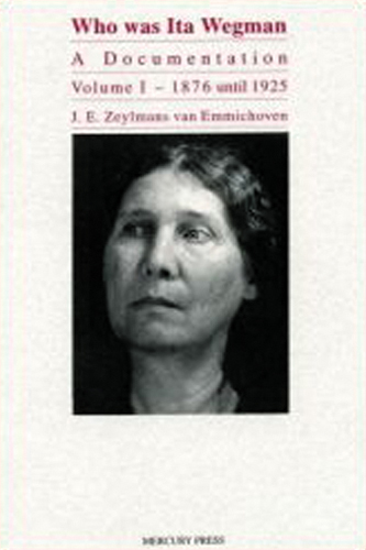 Who Was Ita Wegman. Volume 1: 1896 until 1925