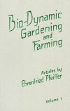 Bio-Dynamic Gardening and Farming. Volume 1