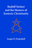 Rudolf Steiner and the Masters of Esoteric Christianity