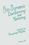 Bio-Dynamic Gardening and Farming. Volume 3